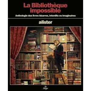 La Bibliothèque impossible - Anthologie des livres bizarres, interdits ou imaginaires